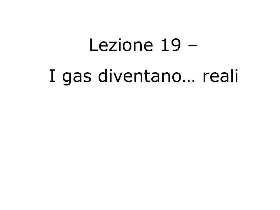 Lezione 19 – I gas diventano… reali