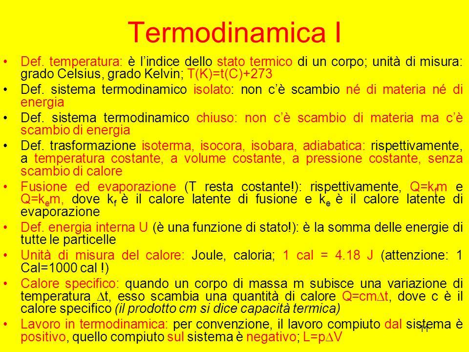 Termodinamica I Def. temperatura: è l'indice dello stato termico di un corpo; unità di misura: grado Celsius, grado Kelvin; T(K)=t(C)+273.