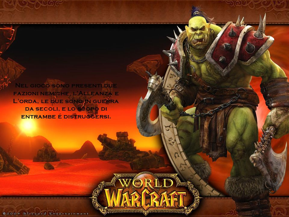 Nel gioco sono presenti due fazioni nemiche, l'Alleanza e L'orda, le due sono in guerra da secoli, e lo scopo di entrambe é distruggersi.