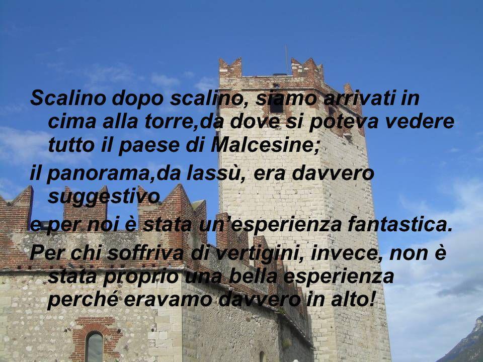 Scalino dopo scalino, siamo arrivati in cima alla torre,da dove si poteva vedere tutto il paese di Malcesine;