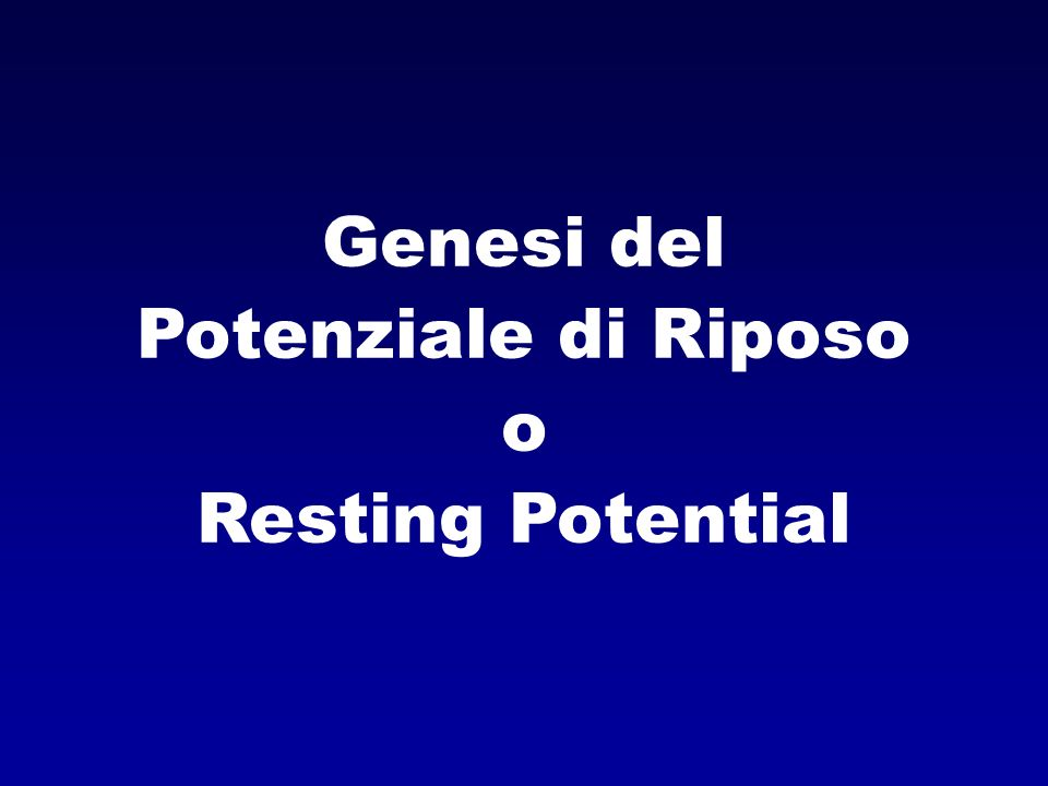 Genesi del Potenziale di Riposo o Resting Potential