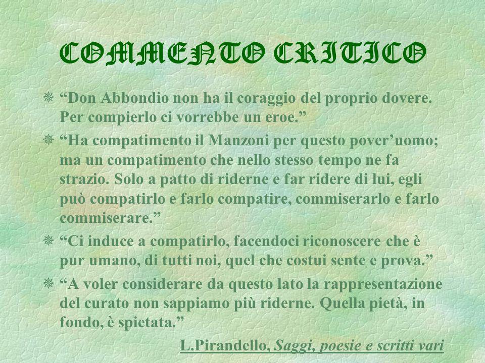 COMMENTO CRITICO Don Abbondio non ha il coraggio del proprio dovere. Per compierlo ci vorrebbe un eroe.