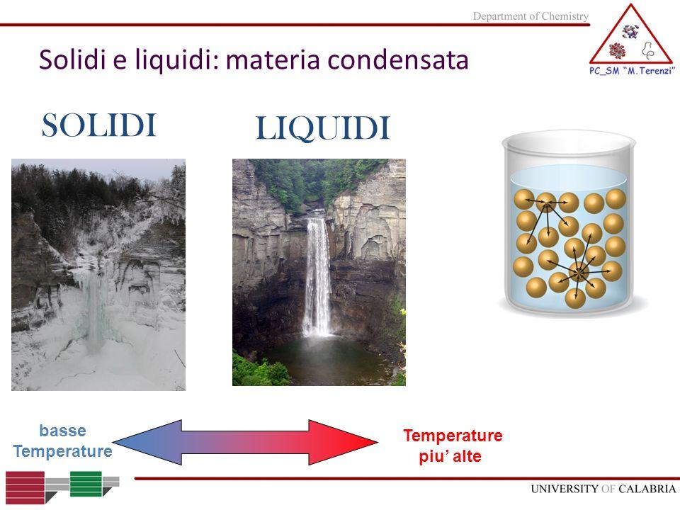 SOLIDI LIQUIDI Solidi e liquidi: materia condensata basse Temperature