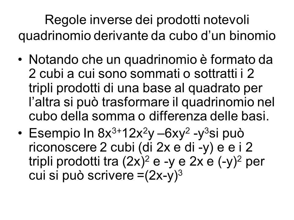 Regole inverse dei prodotti notevoli quadrinomio derivante da cubo d'un binomio
