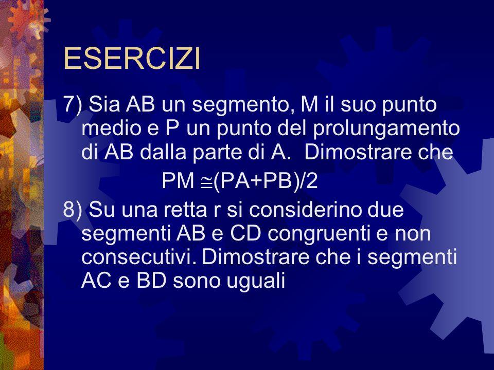 ESERCIZI7) Sia AB un segmento, M il suo punto medio e P un punto del prolungamento di AB dalla parte di A. Dimostrare che.