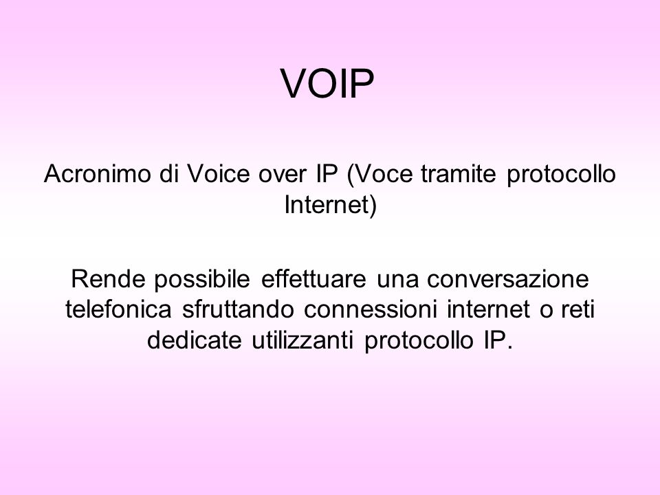 Acronimo di Voice over IP (Voce tramite protocollo Internet)