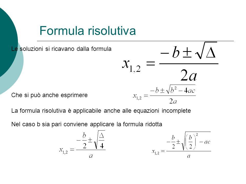 Formula risolutiva Le soluzioni si ricavano dalla formula