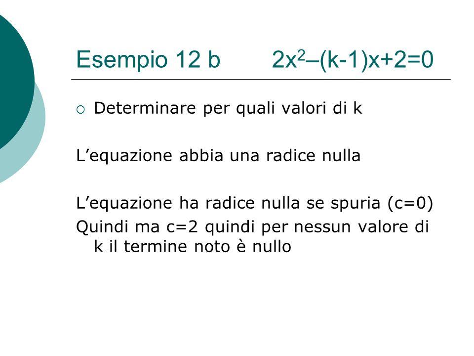 Esempio 12 b 2x2–(k-1)x+2=0 Determinare per quali valori di k