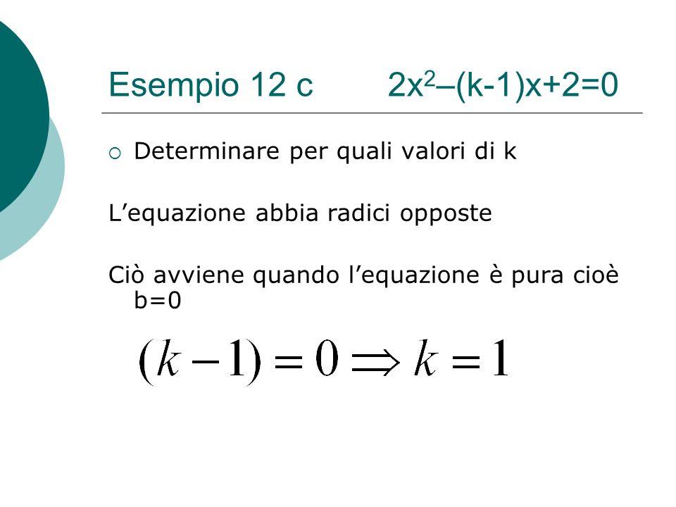 Esempio 12 c 2x2–(k-1)x+2=0 Determinare per quali valori di k