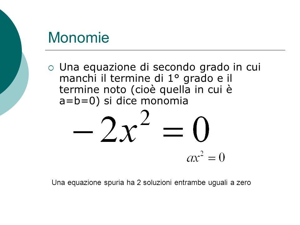 MonomieUna equazione di secondo grado in cui manchi il termine di 1° grado e il termine noto (cioè quella in cui è a=b=0) si dice monomia.