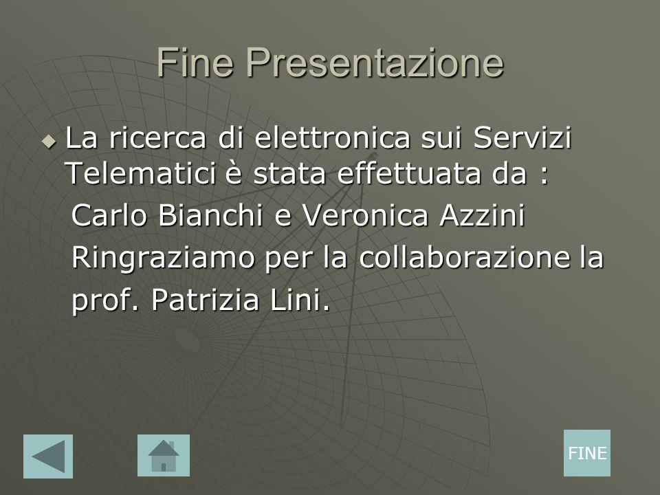 Fine Presentazione La ricerca di elettronica sui Servizi Telematici è stata effettuata da : Carlo Bianchi e Veronica Azzini.