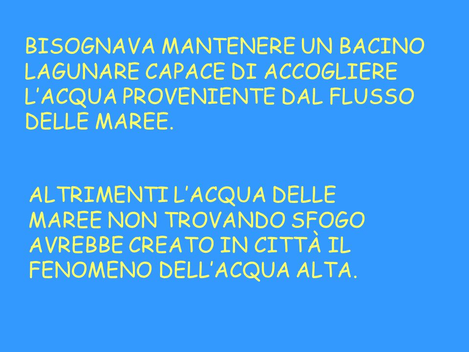 BISOGNAVA MANTENERE UN BACINO LAGUNARE CAPACE DI ACCOGLIERE L'ACQUA PROVENIENTE DAL FLUSSO DELLE MAREE.
