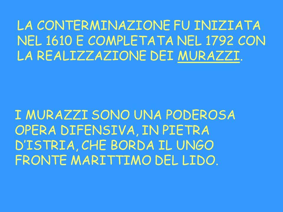 LA CONTERMINAZIONE FU INIZIATA NEL 1610 E COMPLETATA NEL 1792 CON LA REALIZZAZIONE DEI MURAZZI.