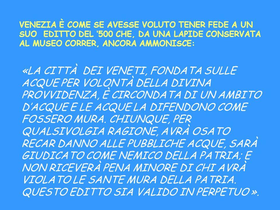VENEZIA È COME SE AVESSE VOLUTO TENER FEDE A UN SUO EDITTO DEL '500 CHE, DA UNA LAPIDE CONSERVATA AL MUSEO CORRER, ANCORA AMMONISCE: