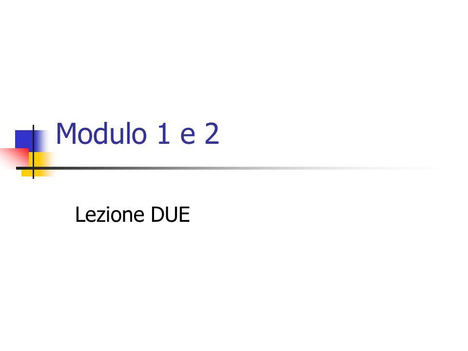 Modulo 1 e 2 Lezione DUE