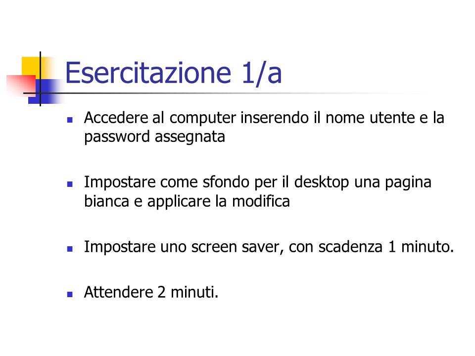 Esercitazione 1/a Accedere al computer inserendo il nome utente e la password assegnata.