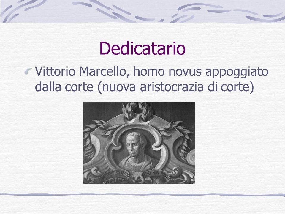Dedicatario Vittorio Marcello, homo novus appoggiato dalla corte (nuova aristocrazia di corte)