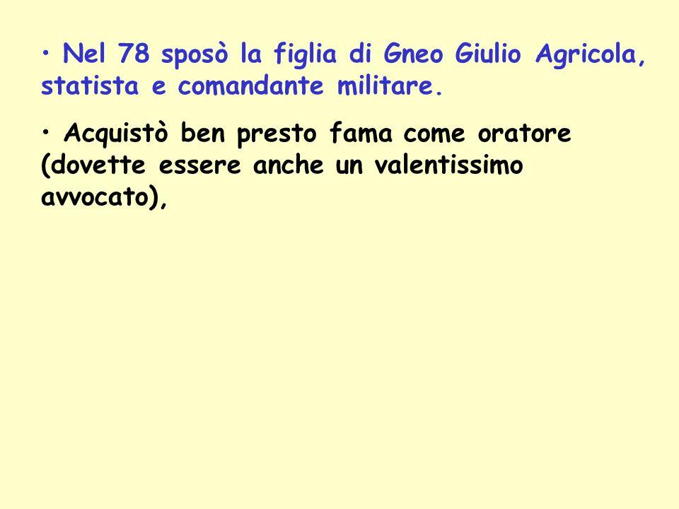 Nel 78 sposò la figlia di Gneo Giulio Agricola, statista e comandante militare.