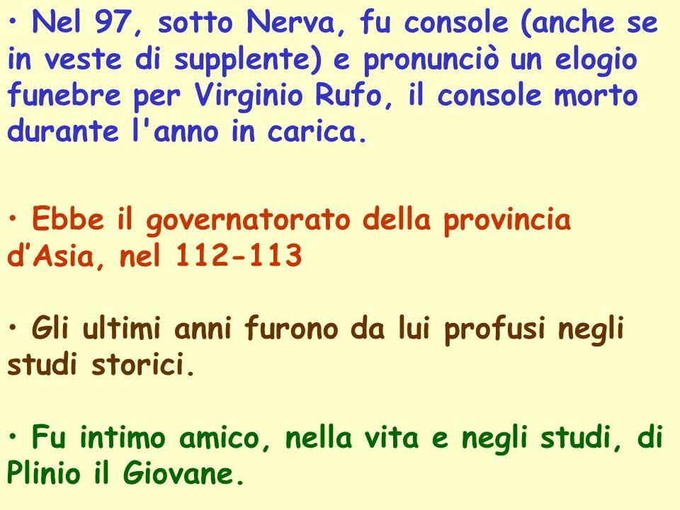 Nel 97, sotto Nerva, fu console (anche se in veste di supplente) e pronunciò un elogio funebre per Virginio Rufo, il console morto durante l anno in carica.