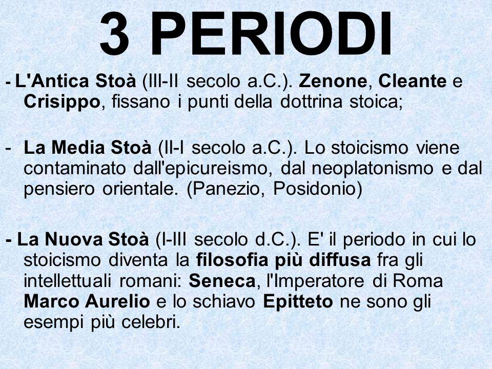 3 PERIODI- L Antica Stoà (III-II secolo a.C.). Zenone, Cleante e Crisippo, fissano i punti della dottrina stoica;