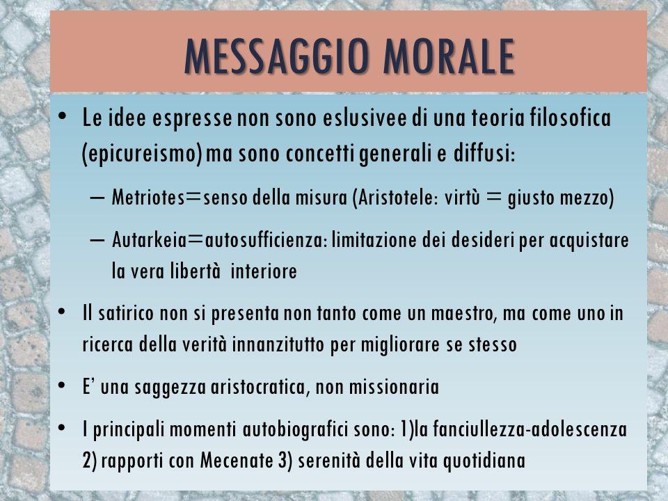 Messaggio morale Le idee espresse non sono eslusivee di una teoria filosofica (epicureismo) ma sono concetti generali e diffusi: