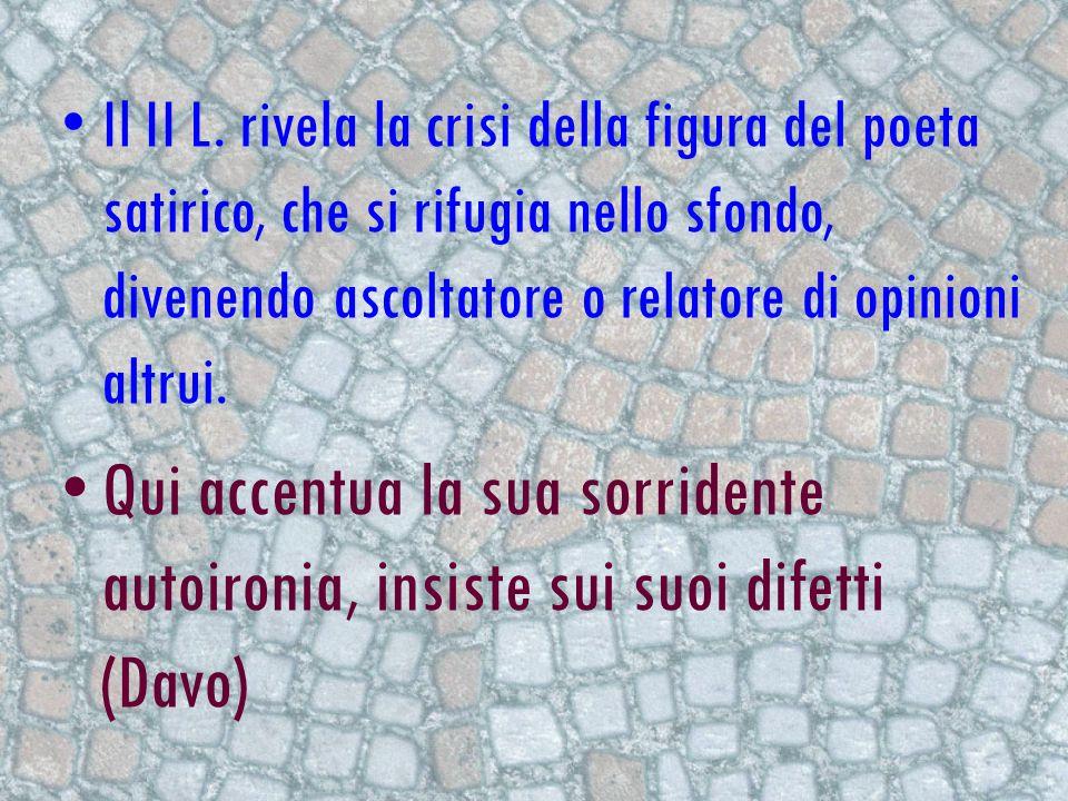 Il II L. rivela la crisi della figura del poeta satirico, che si rifugia nello sfondo, divenendo ascoltatore o relatore di opinioni altrui.