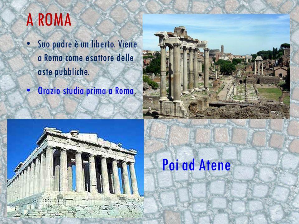 A roma Suo padre è un liberto. Viene a Roma come esattore delle aste pubbliche. Orazio studia prima a Roma,