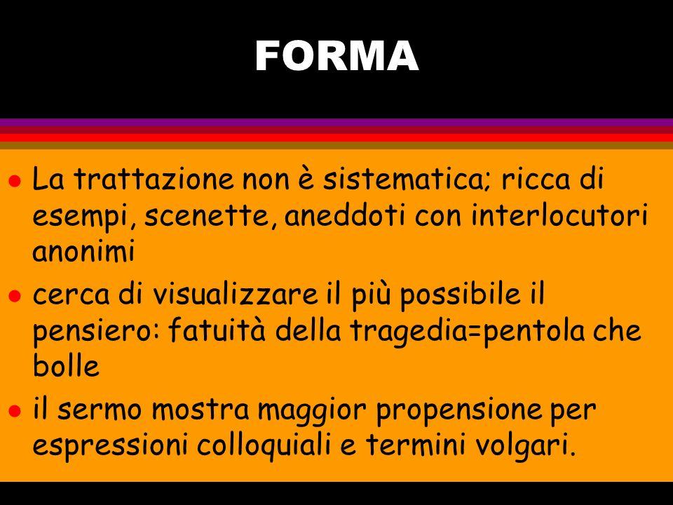 FORMA La trattazione non è sistematica; ricca di esempi, scenette, aneddoti con interlocutori anonimi.
