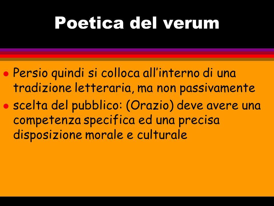 Poetica del verum Persio quindi si colloca all'interno di una tradizione letteraria, ma non passivamente.