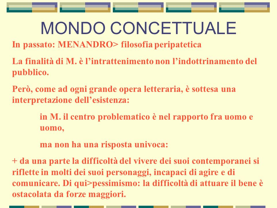 MONDO CONCETTUALE In passato: MENANDRO> filosofia peripatetica