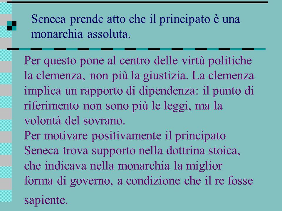 Seneca prende atto che il principato è una monarchia assoluta.