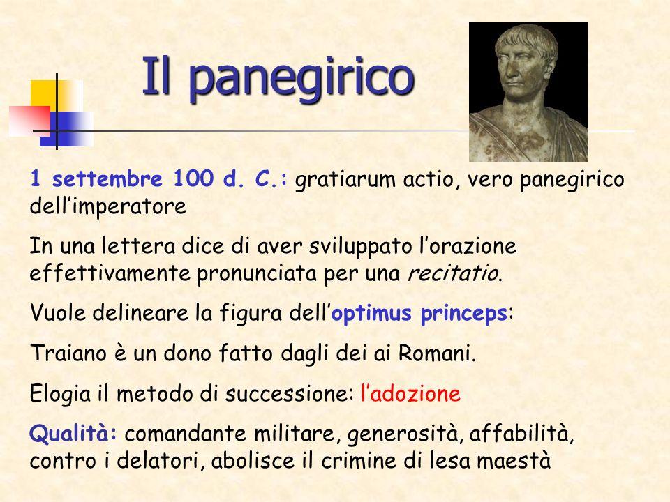 Il panegirico 1 settembre 100 d. C.: gratiarum actio, vero panegirico dell'imperatore.