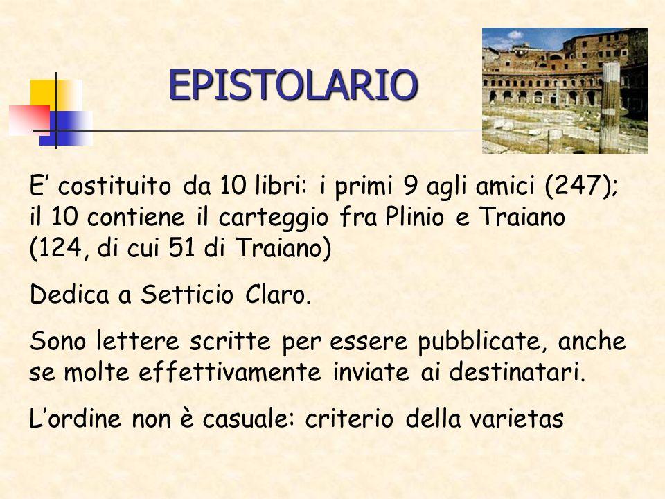 EPISTOLARIOE' costituito da 10 libri: i primi 9 agli amici (247); il 10 contiene il carteggio fra Plinio e Traiano (124, di cui 51 di Traiano)