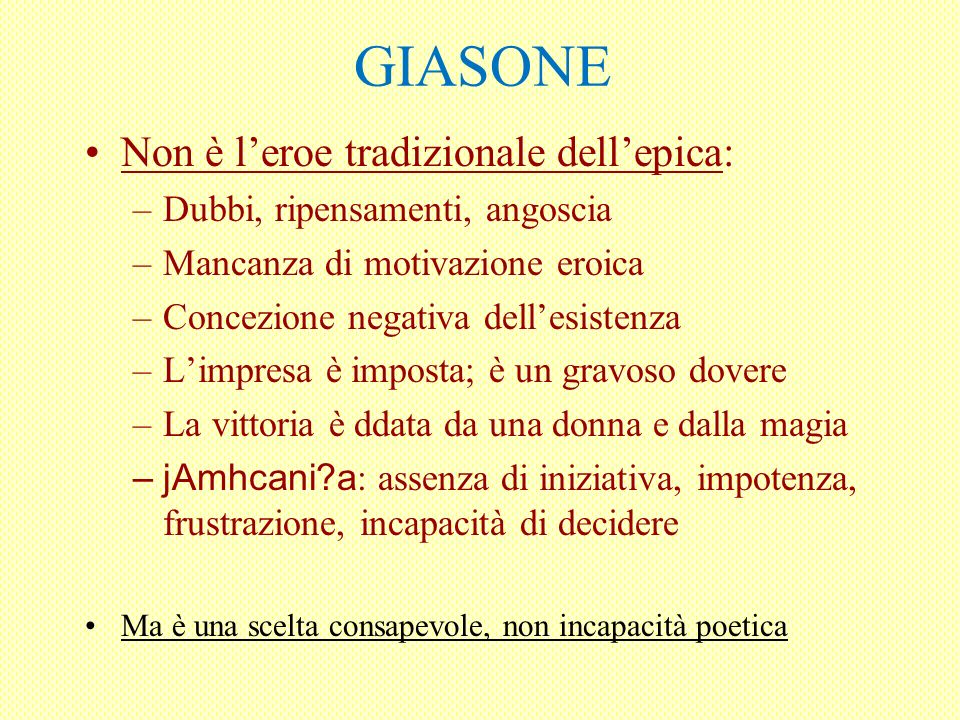 GIASONE Non è l'eroe tradizionale dell'epica: