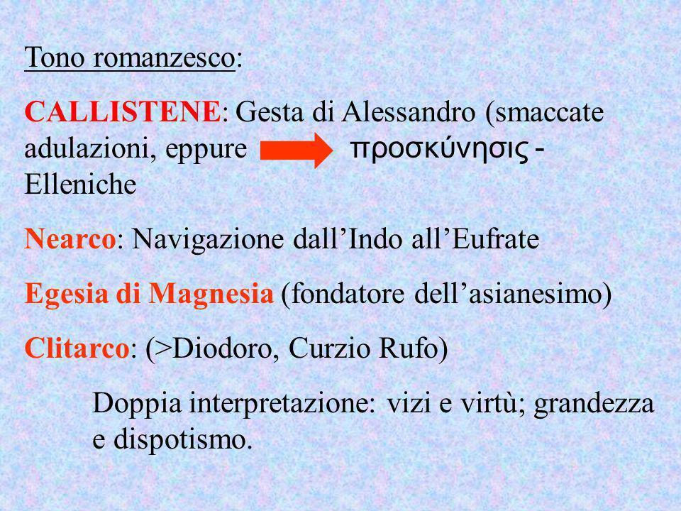 Tono romanzesco: CALLISTENE: Gesta di Alessandro (smaccate adulazioni, eppure προσκύνησις - Elleniche.