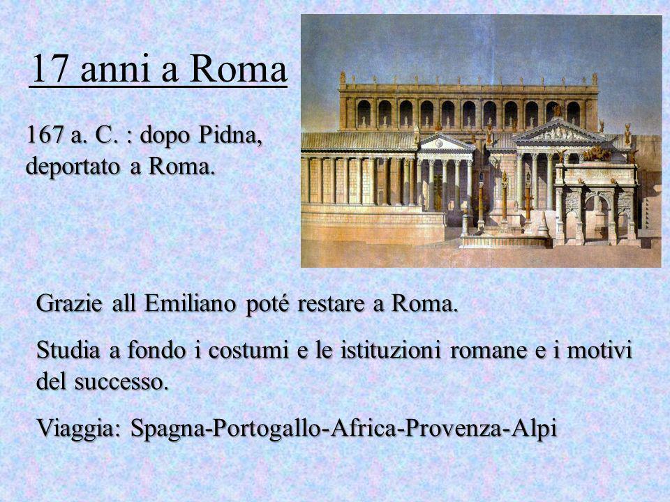 17 anni a Roma 167 a. C. : dopo Pidna, deportato a Roma.