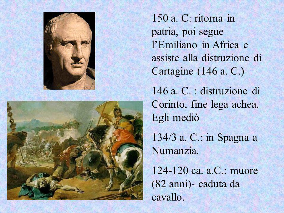 150 a. C: ritorna in patria, poi segue l'Emiliano in Africa e assiste alla distruzione di Cartagine (146 a. C.)