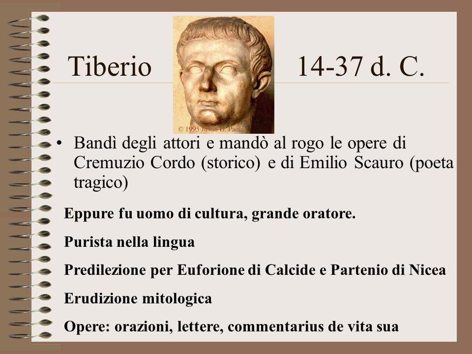 Tiberio 14-37 d. C. Bandì degli attori e mandò al rogo le opere di Cremuzio Cordo (storico) e di Emilio Scauro (poeta tragico)