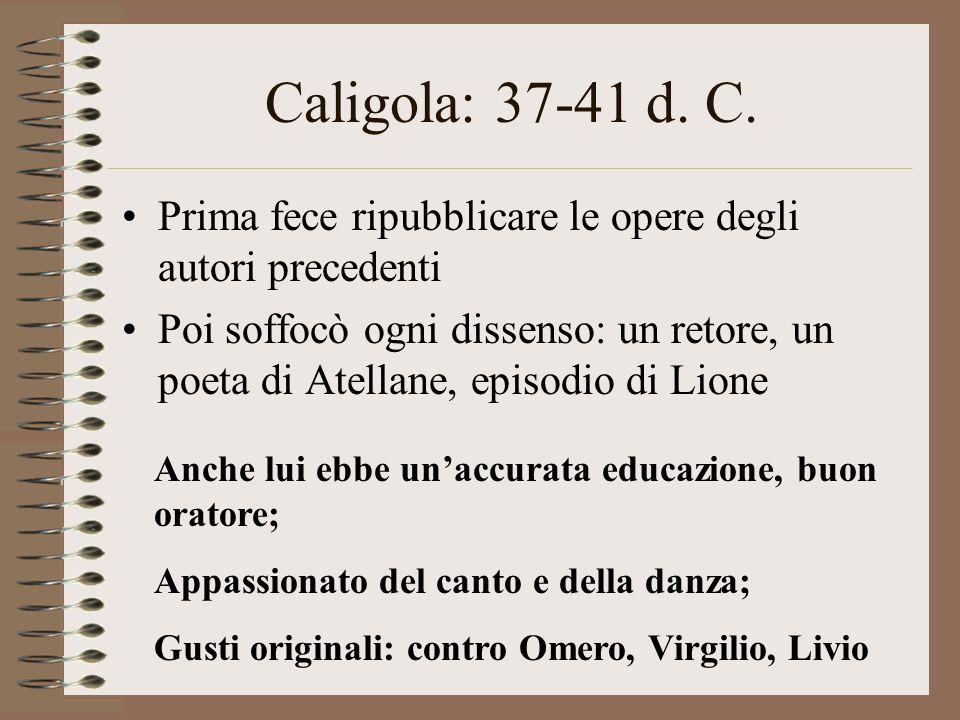 Caligola: 37-41 d. C. Prima fece ripubblicare le opere degli autori precedenti.