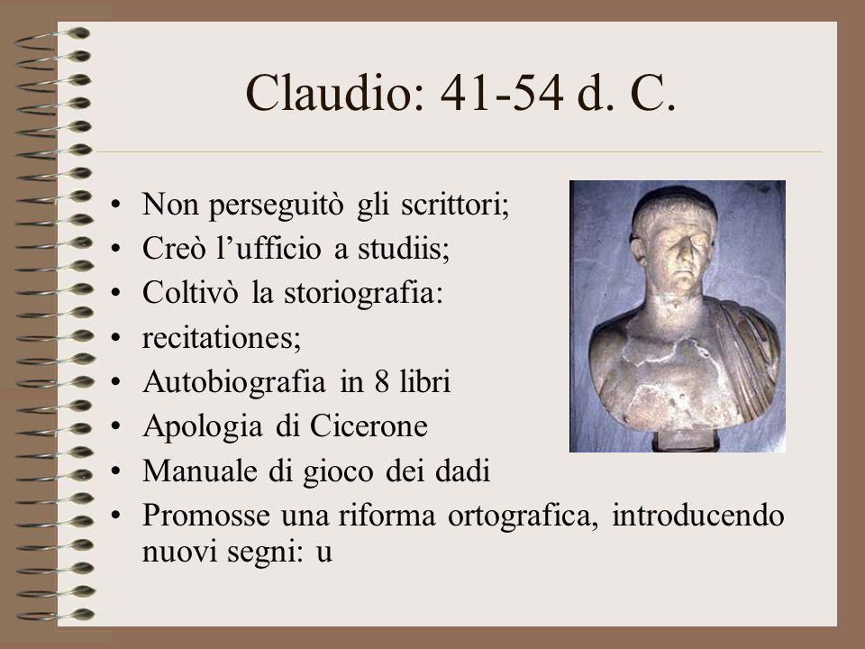 Claudio: 41-54 d. C. Non perseguitò gli scrittori;