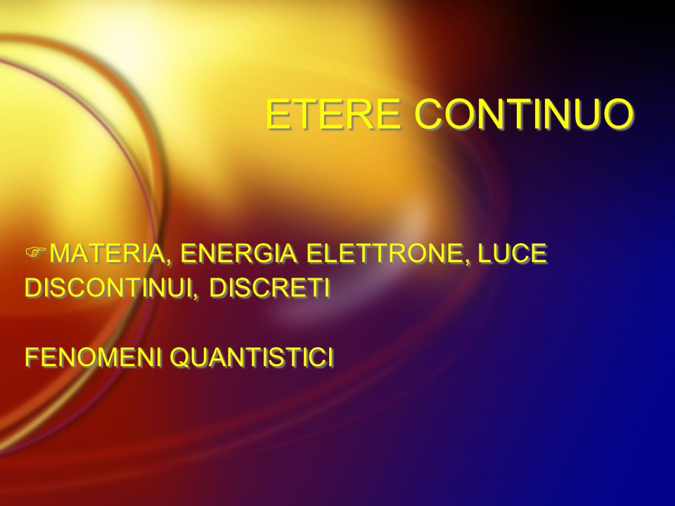 ETERE CONTINUO MATERIA, ENERGIA ELETTRONE, LUCE DISCONTINUI, DISCRETI