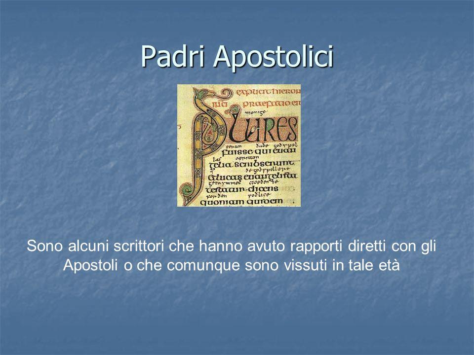 Padri Apostolici Sono alcuni scrittori che hanno avuto rapporti diretti con gli Apostoli o che comunque sono vissuti in tale età.