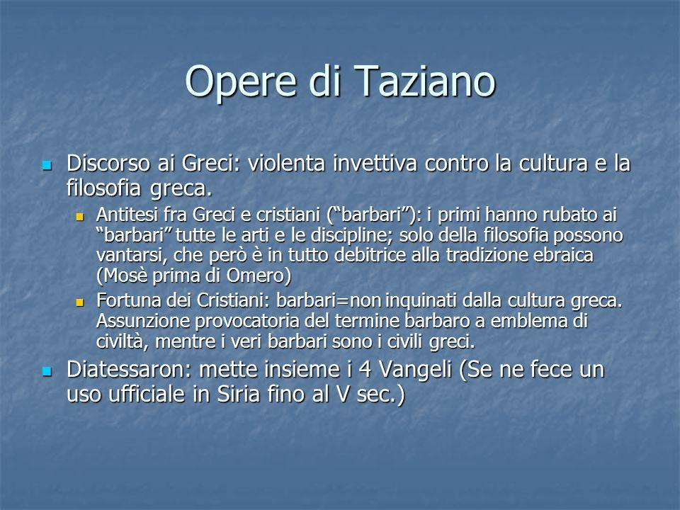 Opere di Taziano Discorso ai Greci: violenta invettiva contro la cultura e la filosofia greca.