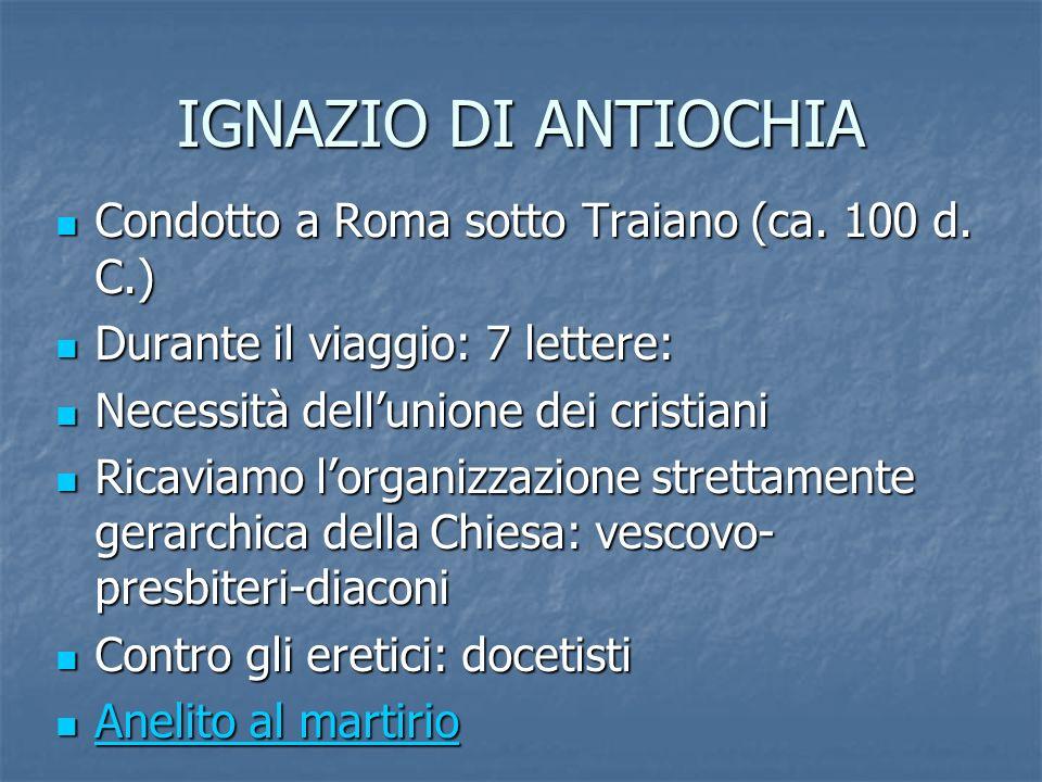 IGNAZIO DI ANTIOCHIA Condotto a Roma sotto Traiano (ca. 100 d. C.)