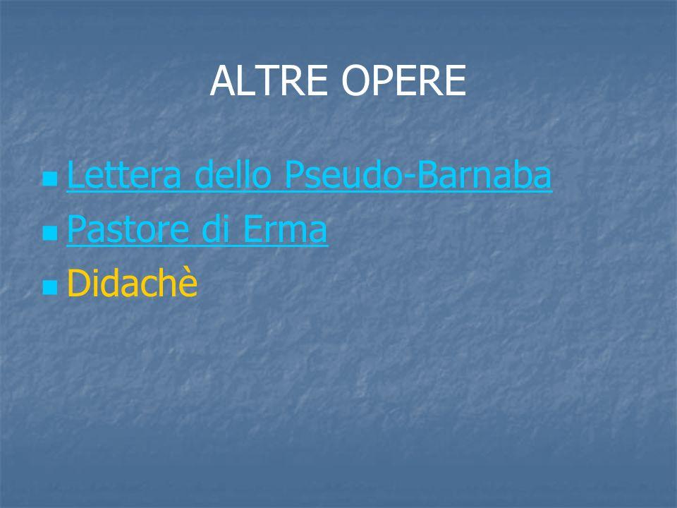 ALTRE OPERE Lettera dello Pseudo-Barnaba Pastore di Erma Didachè