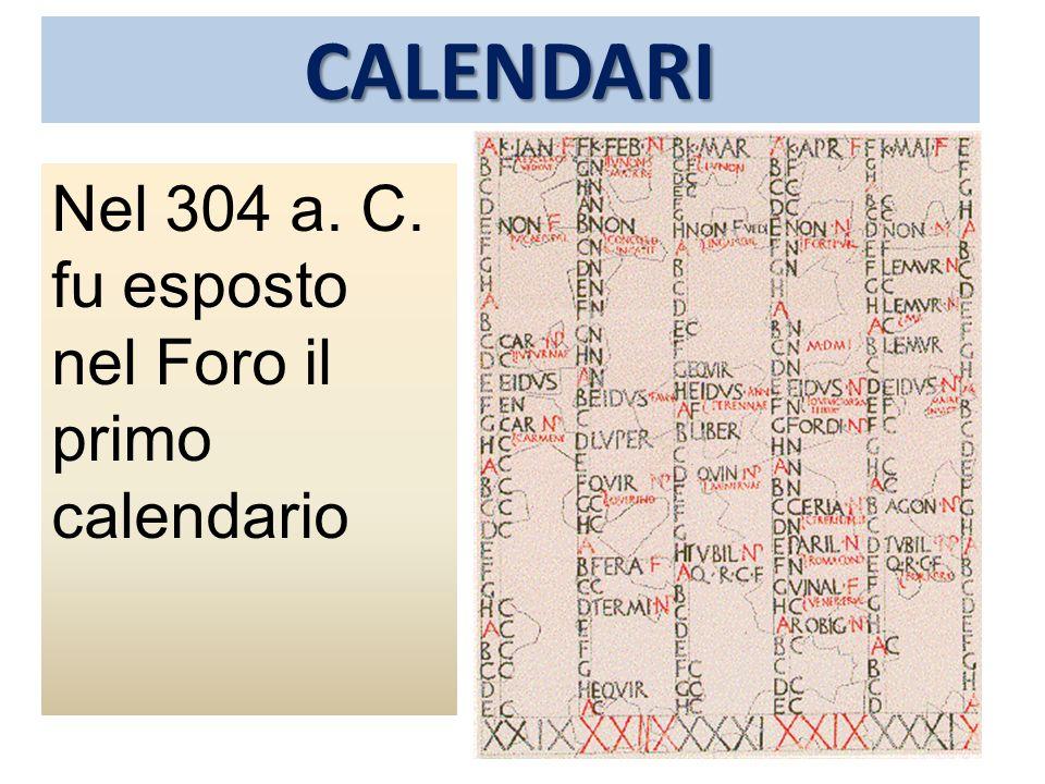 CALENDARI Nel 304 a. C. fu esposto nel Foro il primo calendario