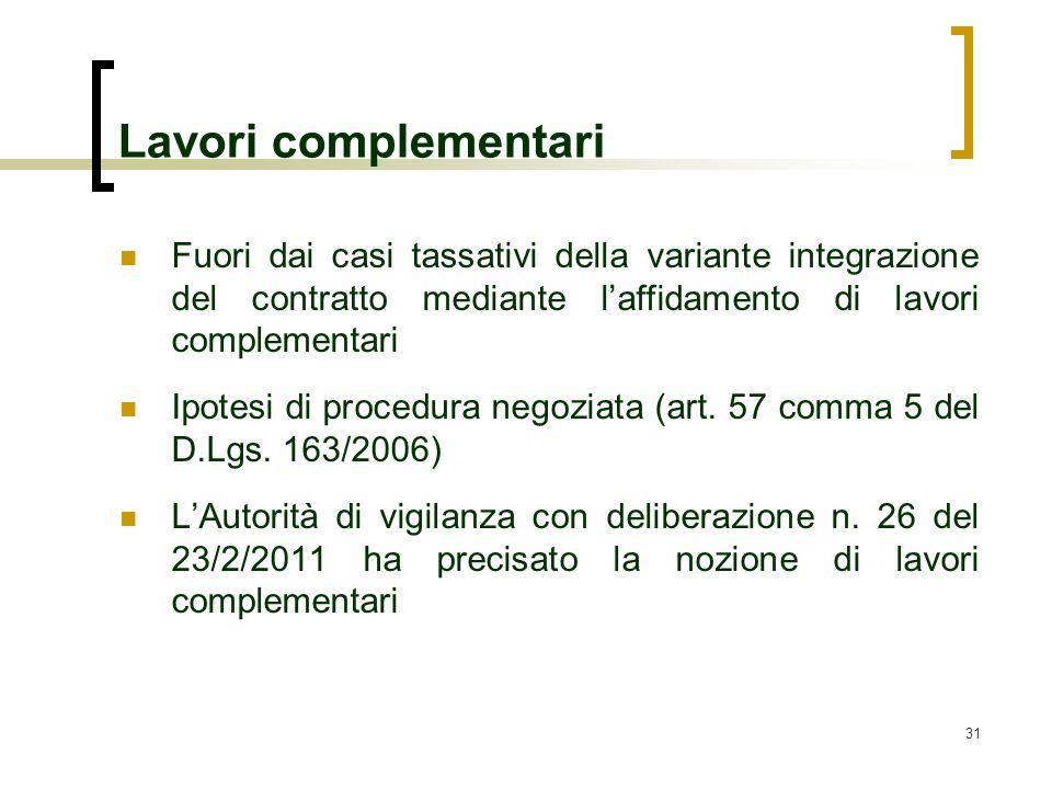 Lavori complementari Fuori dai casi tassativi della variante integrazione del contratto mediante l'affidamento di lavori complementari.