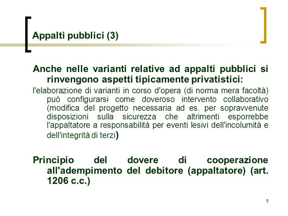 Appalti pubblici (3) Anche nelle varianti relative ad appalti pubblici si rinvengono aspetti tipicamente privatistici: