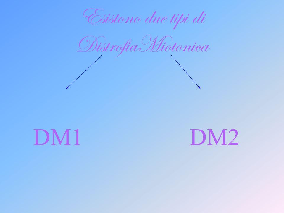 Esistono due tipi di DistrofiaMiotonica