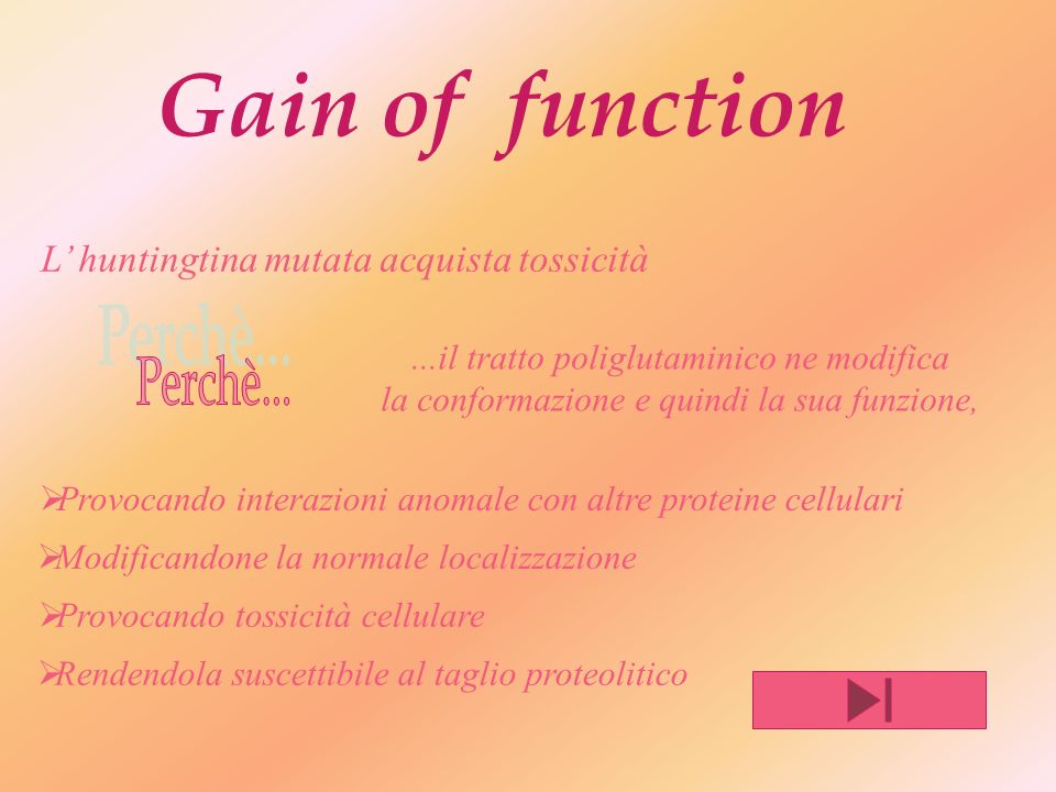 Gain of function Perchè... L' huntingtina mutata acquista tossicità